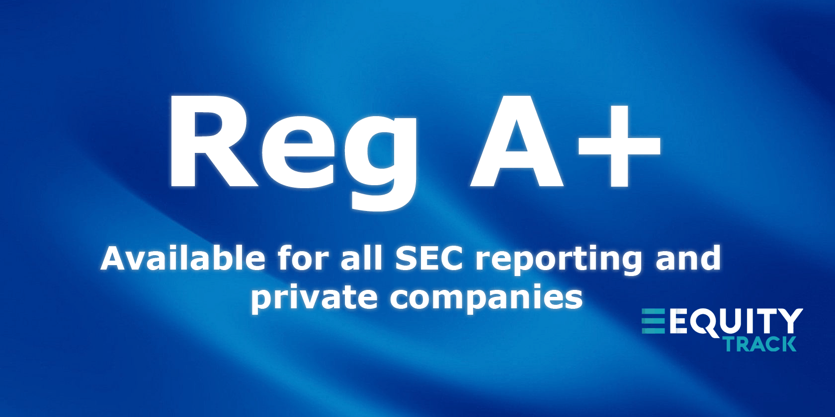 Reg A+ Now Available For All Public Reporting Companies